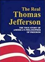 The Real Thomas Jefferson (Volume 1 of the American classic series)