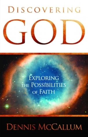 Discovering God: Exploring the Possibilities of Faith  by  Dennis McCallum