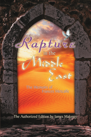 Rapture in the Middle East: The Memoirs of Frances Metcalfe James    Maloney