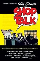 Shop Talk. Conversaciones con Will Eisner
