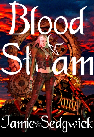 Blood and Steam (The Tinkerers Daughter, #3)  by  Jamie Sedgwick