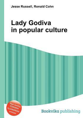 Lady Godiva in Popular Culture  by  Jesse Russell