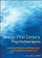 Twenty-First Century Psychotherapies: Contemporary Approaches to Theory and Practice: Contemporary Approaches to Theory and Practice