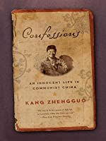Confessions: An Innocent Life in Communist China
