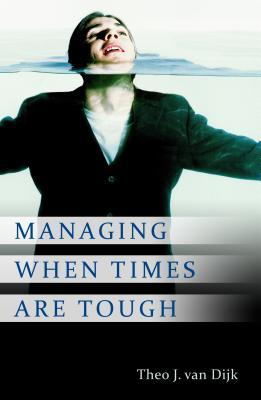 Managing When Times Are Tough  by  Theo J Van Dijk