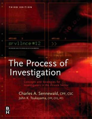 Process of Investigation: Concepts and Strategies for Investigators in the Private Sector  by  Charles A. Sennewald