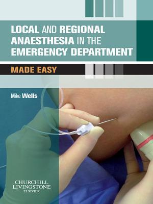 Local and Regional Anaesthesia in the Emergency Department Made Easy Mike  Wells