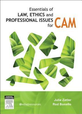 Essentials of Law, Ethics, and Professional Issues in CAM  by  Julie Zetler