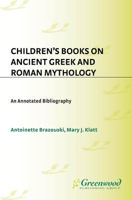 Childrens Books on Ancient Greek and Roman Mythology: An Annotated Bibliography  by  Antoine Brazouski