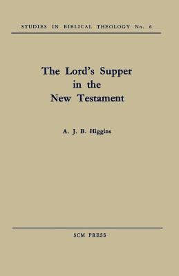 The Lords Supper in the New Testament  by  A.J.B. Higgins