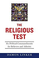 The Religious Test: Why We Must Question the Beliefs of Our Leaders