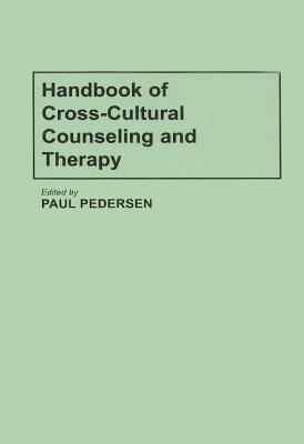Handbook of Cross-Cultural Counseling and Therapy  by  Paul B. Pedersen