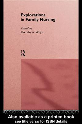 Explorations In Family Nursing  by  Dorothy A. Whyte