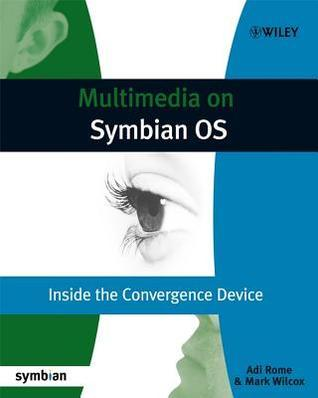Multimedia on Symbian OS: Inside the Convergence Device  by  Adi Rome