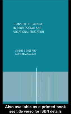 Transfer of Learning in Professional and Vocational Education  by  Viviene E. Cree