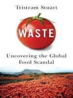 Waste: Uncovering the Global Food Scandal