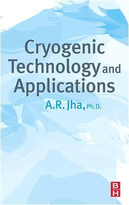 Cryogenic Technology and Applications A.R. Jha