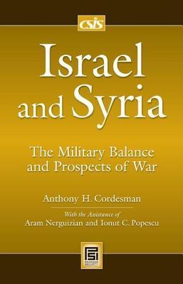 Israel and Syria: The Military Balance and Prospects of War  by  Anthony H. Cordesman