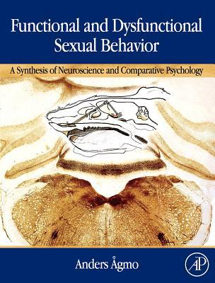 Functional and Dysfunctional Sexual Behavior: A Synthesis of Neuroscience and Comparative Psychology  by  Anders Agmo