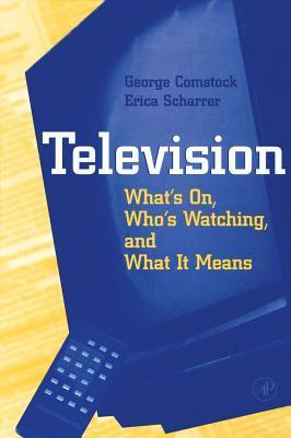 Television: Whats On, Whos Watching, and What It Means  by  George Comstock
