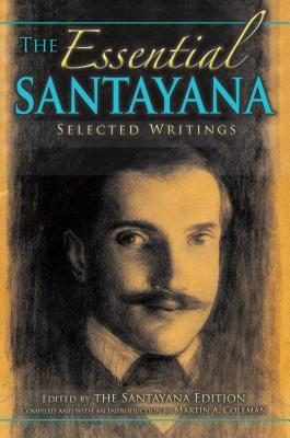 The Essential Santayana: Selected Writings George Santayana