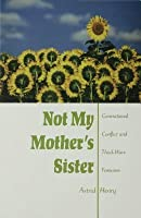 Not My Mother's Sister: Generational Conflict and Third-Wave Feminism