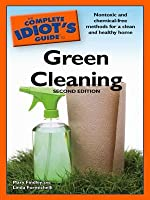The Complete Idiot's Guide to Green Cleaning