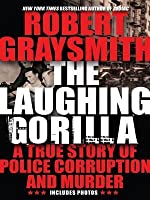 The Laughing Gorilla: The True Story of the Hunt for One of America's First Serial Killers
