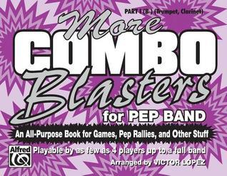 More Combo Blasters for Pep Band (an All-Purpose Book for Games, Pep Rallies and Other Stuff): Part I (B-Flat) (Trumpet, Clarinet)  by  Victor López