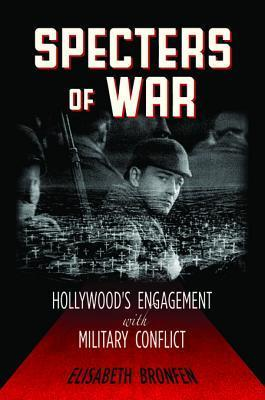 Specters of War: Hollywoods Engagement with Military Conflict Elisabeth Bronfen