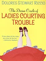 The Divine Circle of Ladies Courting Trouble (Cass Shipton Series #4)