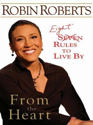 From the Heart [Palm]: Seven Rules to Live  by  by Robin Roberts