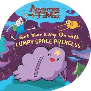 Get Your Lump on with Lumpy Space Princess  by  Kirsten Mayer