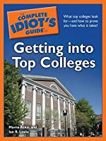 The Complete Idiot's Guide to Getting Into Top Colleges