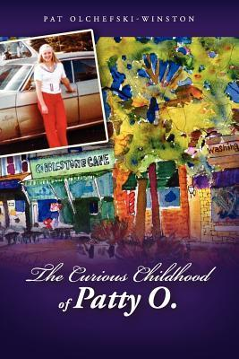 The Curious Childhood of Patty O.  by  Pat Olchefski-Winston