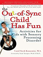 The Out-of-Sync Child Has Fun: Activities for Children with Sensory Processing Disorder