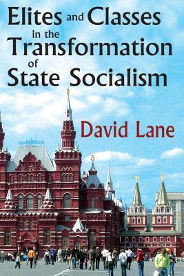Elites and Classes in the Transformation of State Socialism  by  David Stuart Lane