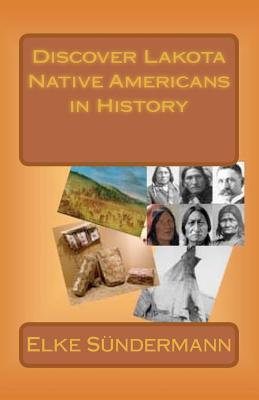 Discover Lakota Native Americans in History: Big Picture and Key Facts Elke Sundermann