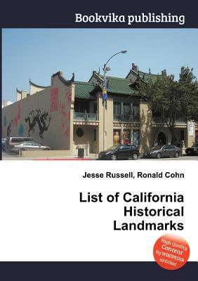 List of California Historical Landmarks  by  Jesse Russell