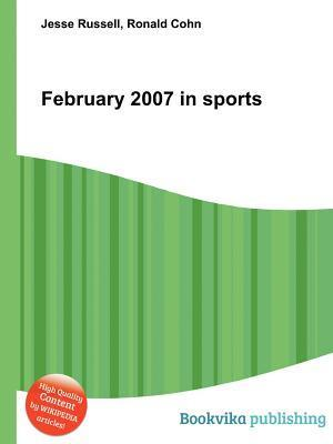 February 2007 in Sports  by  Jesse Russell