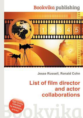 List of Film Director and Actor Collaborations  by  Jesse Russell