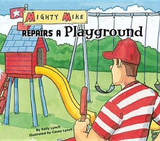 Mighty Mike Repairs a Playground eBook  by  Kelly Lynch