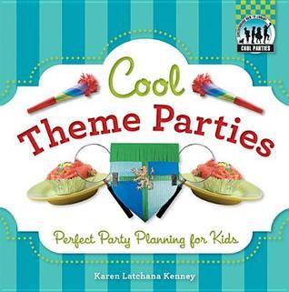 Cool Theme Parties: Perfect Party Planning for Kids  by  Karen Latchana Kenney
