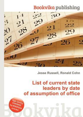 List of Current State Leaders  by  Date of Assumption of Office by Jesse Russell