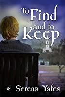 To Find and to Keep (Keeping You, #1)