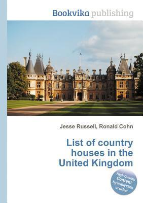 List of Country Houses in the United Kingdom  by  Jesse Russell