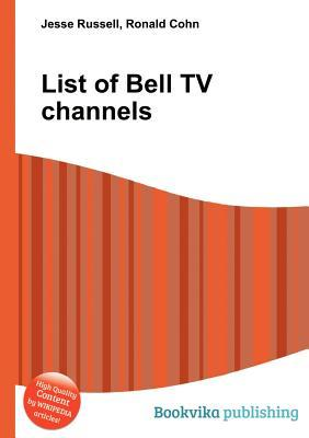 List of Bell TV Channels  by  Jesse Russell