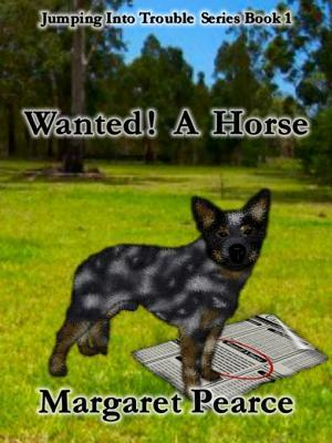 Wanted! A Horse [Jumping Into Trouble Series Book 1]  by  Margaret Pearce