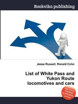 List of White Pass and Yukon Route Locomotives and Cars Jesse Russell