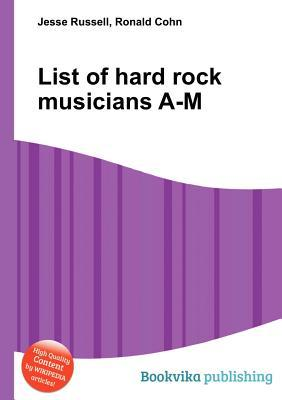 List of Hard Rock Musicians A-M  by  Jesse Russell